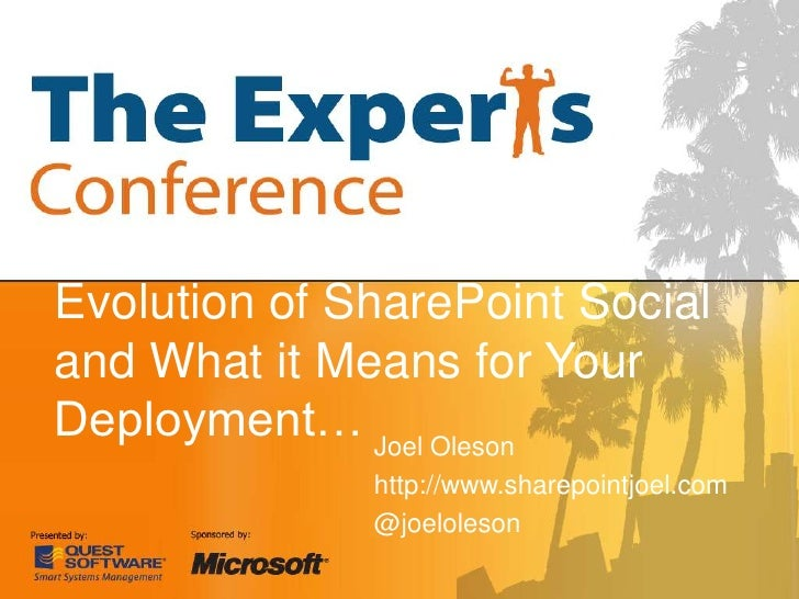 Evolution of SharePoint Socialand What it Means for Your Deployment…<br />Joel Oleson<br />http://www.sharepointjoel.com<b...