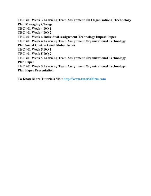 tec 401 week 5 organizational technology Mgt 401 week 2 1447 words | 6 pages tec 401 1220 words | 5 pages technology and management function paper 7/25/2012 throughout my life i have only held three jobs from the time i was 14 to the time i was 16 i was a recreation assistant at a local year round vacation home resort/development.