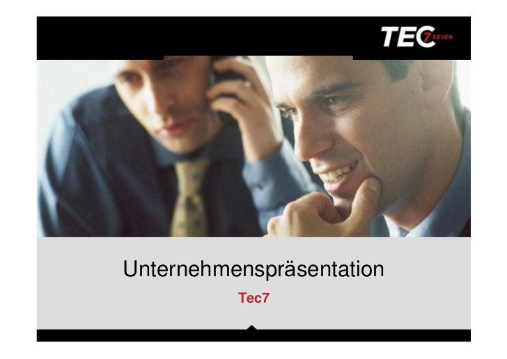 Unternehmensprä sentation          Tec7