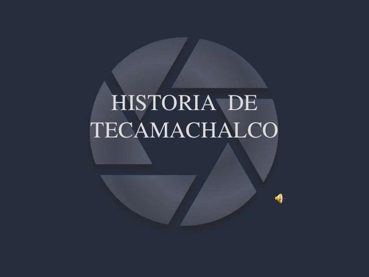 HISTORIA  DE TECAMACHALCO<br />