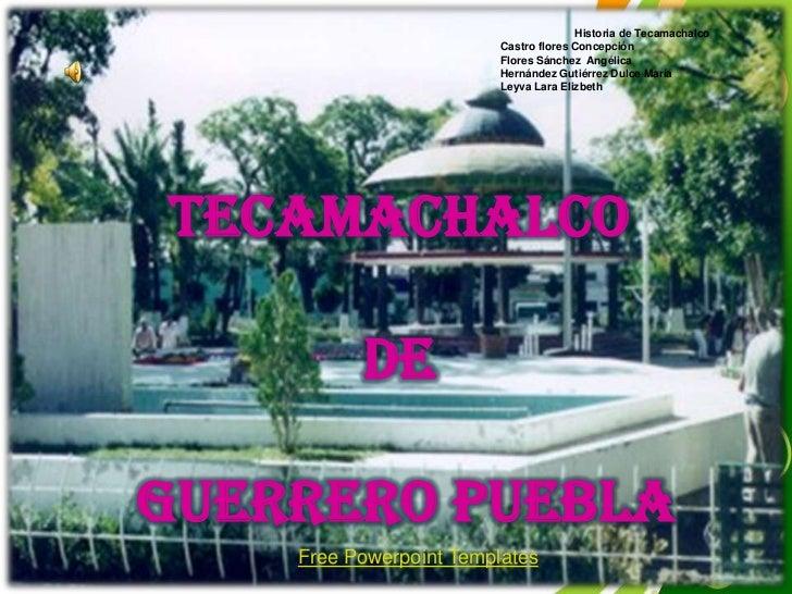 Historia de Tecamachalco<br />Castro flores Concepción<br />Flores Sánchez  Angélica<br />Hernández Gutiérrez Dulce María ...