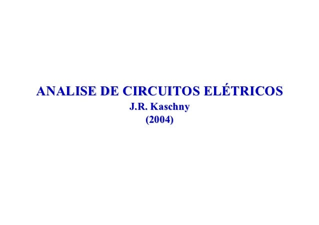 ANALISE DE CIRCUITOS ELÉTRICOS           J.R. Kaschny              (2004)
