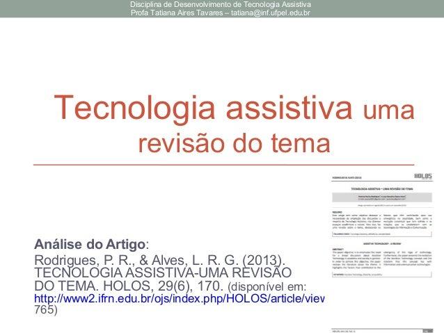 Tecnologia assistiva uma revisão do tema Análise do Artigo: Rodrigues, P. R., & Alves, L. R. G. (2013). TECNOLOGIA ASSISTI...