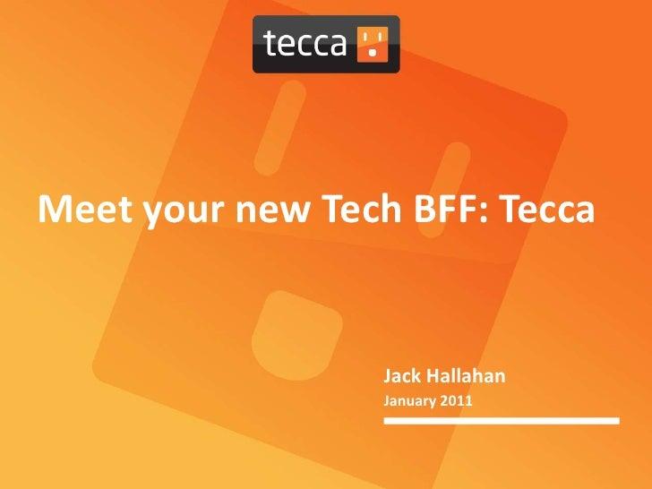 Meet your new Tech BFF: Tecca<br />Jack Hallahan<br />January 2011<br />