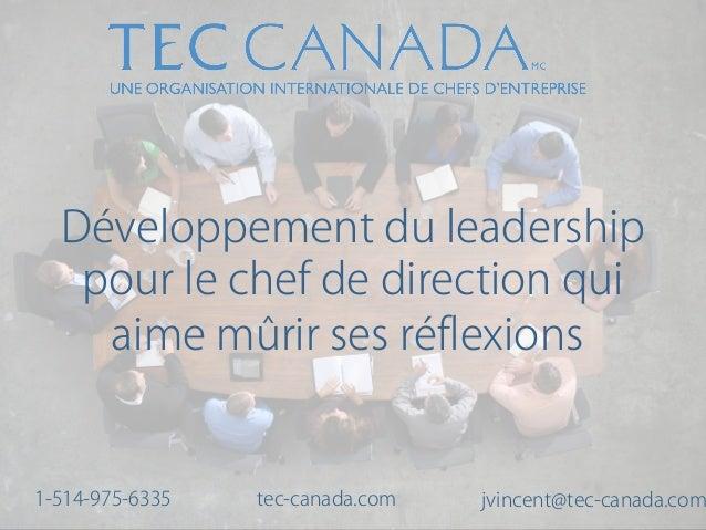 Développement du leadership pour le chef de direction qui aime mûrir ses réflexions tec-canada.com jvincent@tec-canada.com...