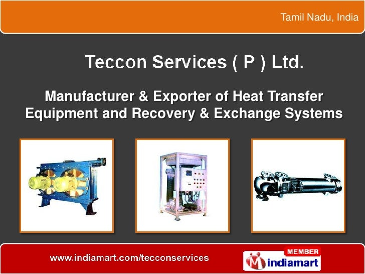 Tamil Nadu, India<br />Manufacturer & Exporter of Heat Transfer Equipment and Recovery & Exchange Systems<br />