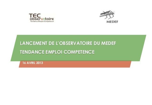 LANCEMENT DE L'OBSERVATOIRE DU MEDEF    TENDANCE EMPLOI COMPETENCE    16 AVRIL 20131