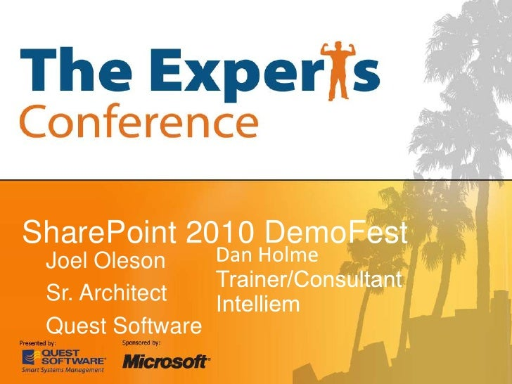 SharePoint 2010 DemoFest<br />Dan Holme<br />Trainer/Consultant<br />Intelliem<br />Joel Oleson<br />Sr. Architect<br />Qu...