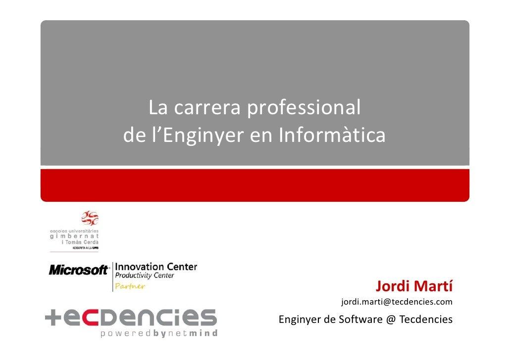 La carrera professional de l'Enginyer en Informàtica                                        Jordi Martí                   ...