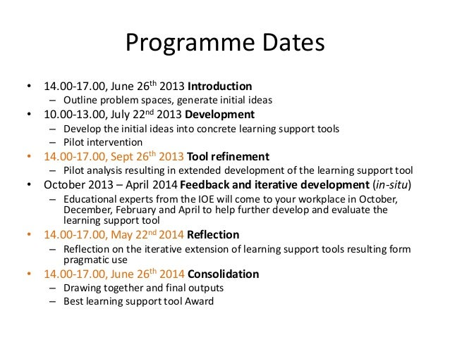 Programme Dates • 14.00-17.00, June 26th 2013 Introduction – Outline problem spaces, generate initial ideas • 10.00-13.00,...