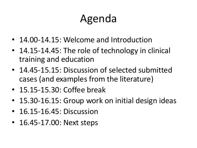 Agenda • 14.00-14.15: Welcome and Introduction • 14.15-14.45: The role of technology in clinical training and education • ...