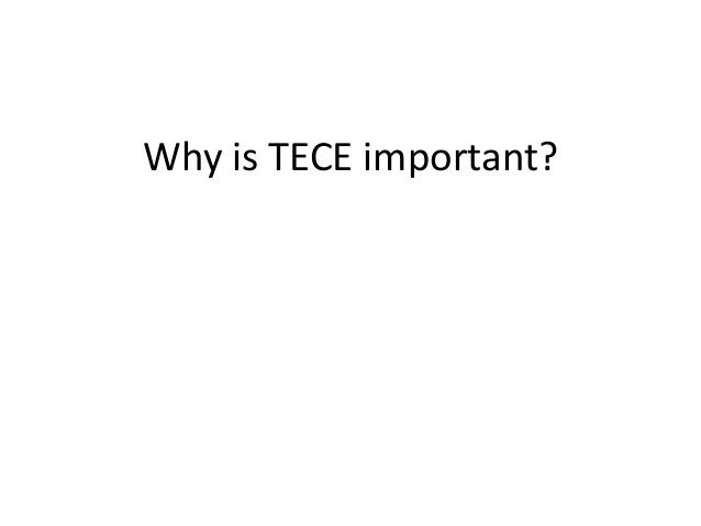 Why is TECE important?