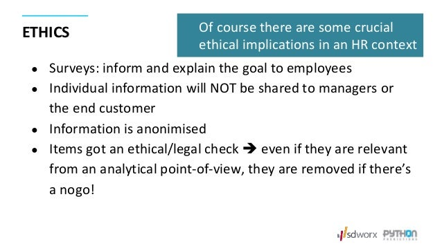 ETHICS ● Surveys: inform and explain the goal to employees ● Individual information will NOT be shared to managers or the ...