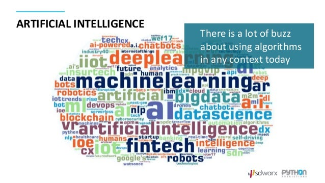 ARTIFICIAL INTELLIGENCE There is a lot of buzz about using algorithms in any context today
