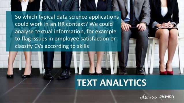 TEXT ANALYTICS So which typical data science applications could work in an HR context? We could analyse textual informatio...