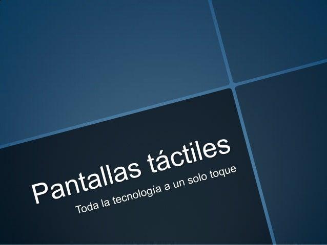 ¿Qué es una pantalla táctil?Una pantalla táctil es una pantalla que mediante un toque directo sobresu superficie permite l...