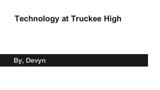 Technology at Truckee High  By, Devyn