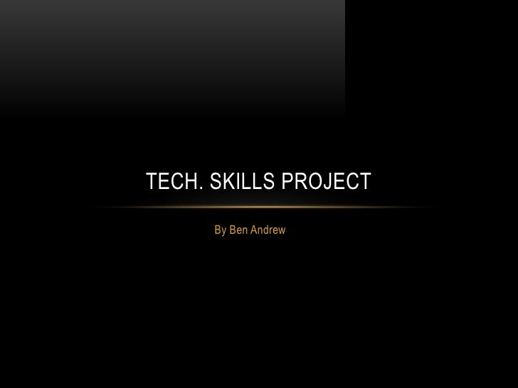 By Ben Andrew<br />Tech. skills project<br />