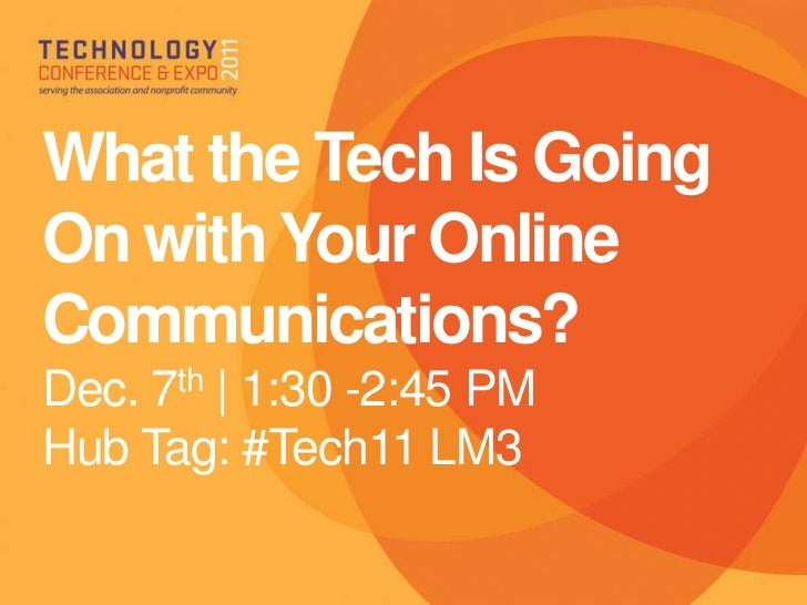 What the Tech Is GoingOn with Your OnlineCommunications?Dec. 7th | 1:30 -2:45 PMHub Tag: #Tech11 LM3