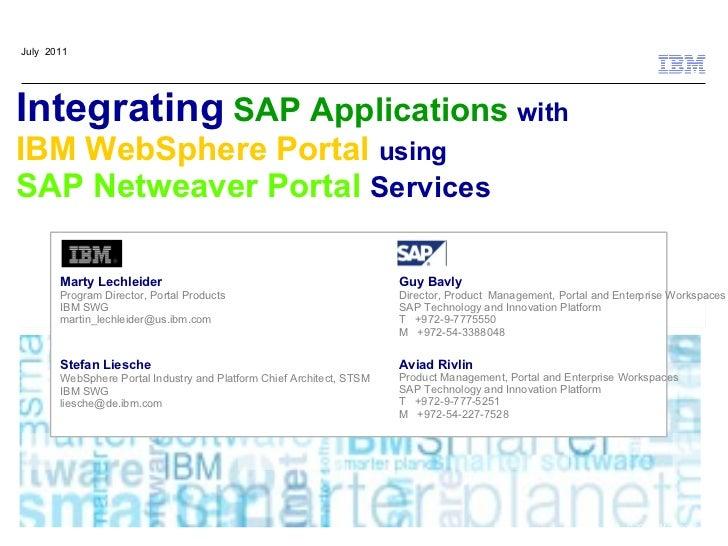 July 2011Integrating SAP Applications withIBM WebSphere Portal usingSAP Netweaver Portal Services       Marty Lechleider  ...