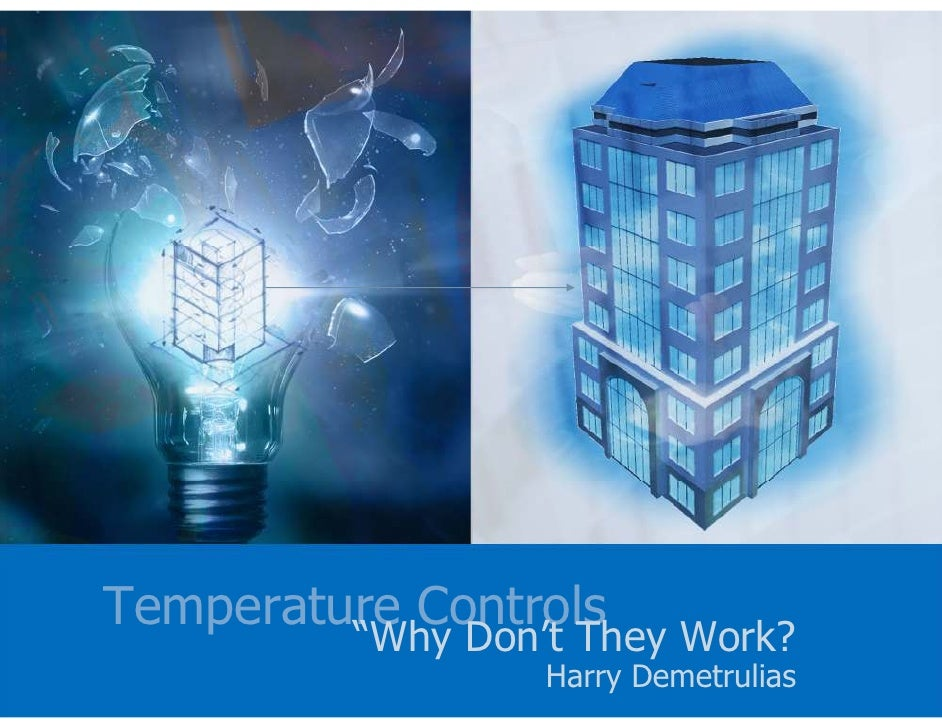 "Temperature Controls          ""Why Don't They Work?                   Harry Demetrulias"