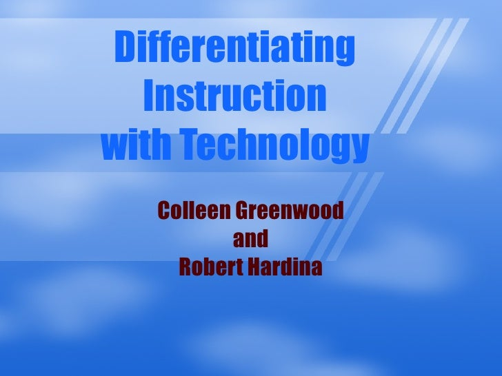Differentiating Instruction with Technology Colleen Greenwood and  Robert Hardina