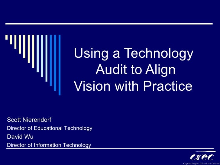 Using a Technology  Audit to Align Vision with Practice Scott Nierendorf Director of Educational Technology David Wu Direc...