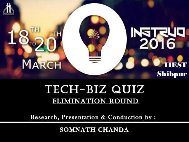 Elimination RoundElimination Round tEch-biz quiztEch-biz quiz Research, Presentation & Conduction by : SOMNATH CHANDA IIES...