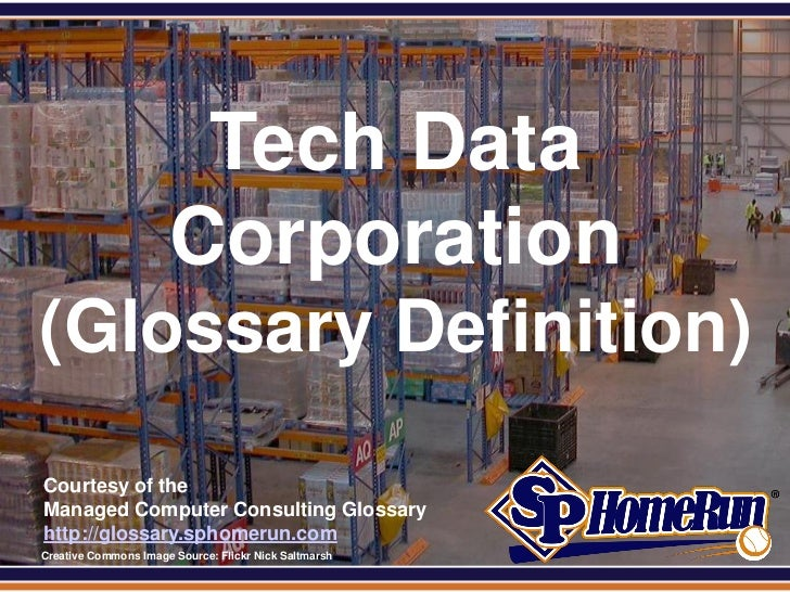 SPHomeRun.com                         Tech Data                        Corporation (Glossary Definition)  Courtesy of the ...