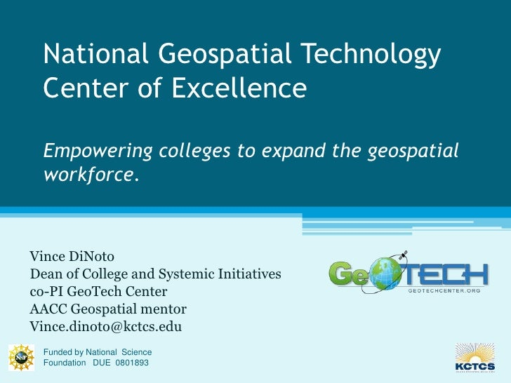 National Geospatial Technology Center of ExcellenceEmpowering colleges to expand the geospatial workforce.<br />Vince DiNo...