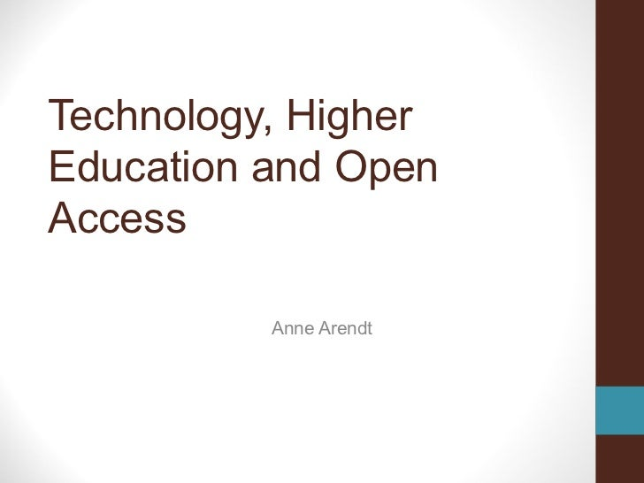 Technology, HigherEducation and OpenAccess          Anne Arendt