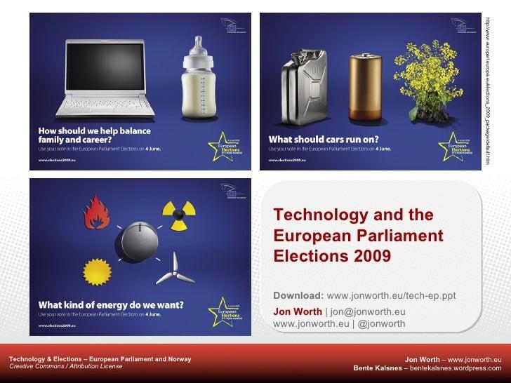 Technology and the European Parliament Elections 2009 Download:  www.jonworth.eu/tech-ep.ppt Jon Worth  | jon@jonworth.eu ...