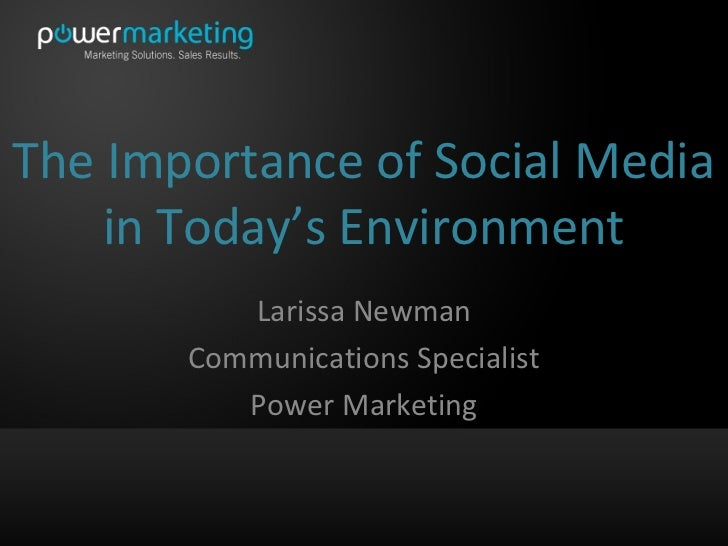 The Importance of Social Media    in Today's Environment          Larissa Newman       Communications Specialist          ...