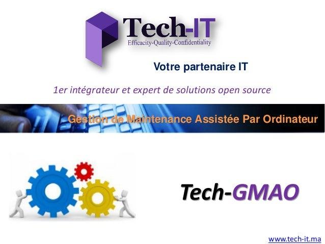 Gestion de Maintenance Assistée Par Ordinateur Votre partenaire IT www.tech-it.ma Tech-GMAO 1er intégrateur et expert de s...