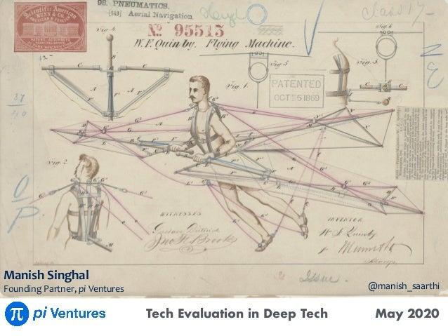 Tech Evaluation in Deep Tech May 2020 ManishSinghal FoundingPartner,piVentures @manish_saarthi