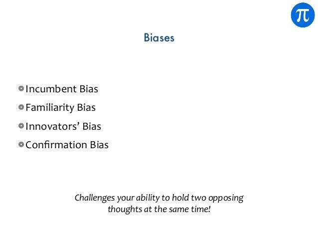 Biases IncumbentBias FamiliarityBias Innovators'Bias ConfirmationBias Challengesyourabilitytoholdtwoopposing ...