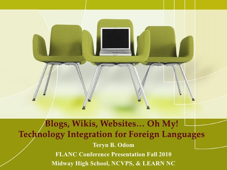 <ul>Blogs, Wikis, Websites… Oh My! Technology Integration for Foreign Languages </ul><ul>Teryn B. Odom FLANC Conference Pr...