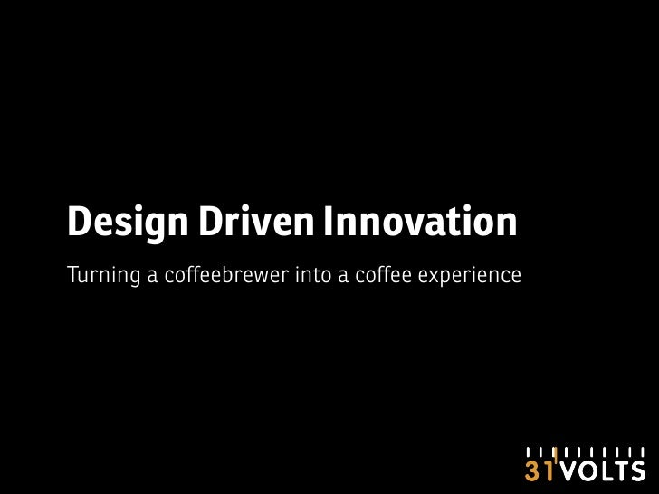 Design Driven Innovation Turning a coffeebrewer into a coffee experience