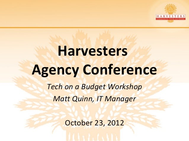 HarvestersAgency Conference  Tech on a Budget Workshop    Matt Quinn, IT Manager      October 23, 2012