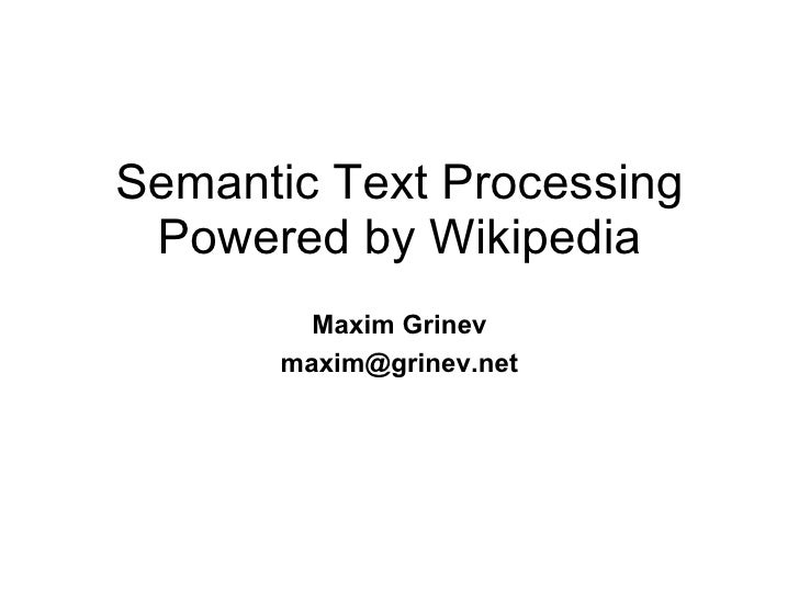 Semantic Text Processing Powered by Wikipedia Maxim Grinev [email_address]