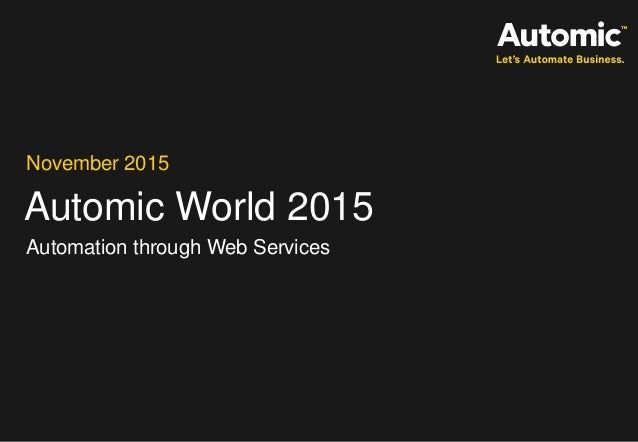 Automic World 2015 November 2015 Automation through Web Services