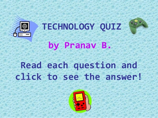 technology quiz Play the free technology & manufacturing quiz at quiz factor create your own quiz questions & answers or play from a wide range of quizzes online.