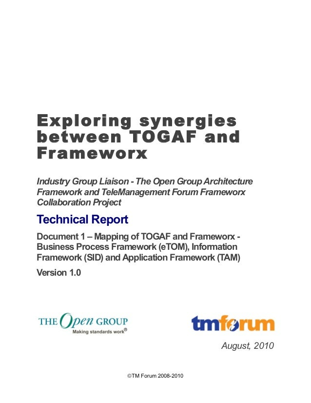 Exploring synergies  between TOGAF and  Frameworx  Industry Group Liaison - The Open Group Architecture  Framework and Tel...