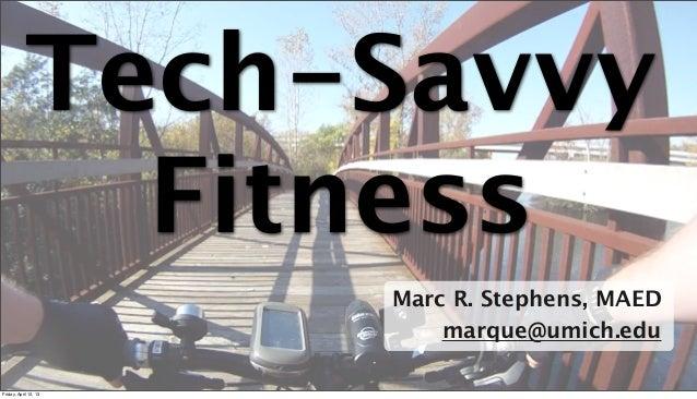 Tech-Savvy              Fitness                       Marc R. Stephens, MAED                           marque@umich.edu   ...