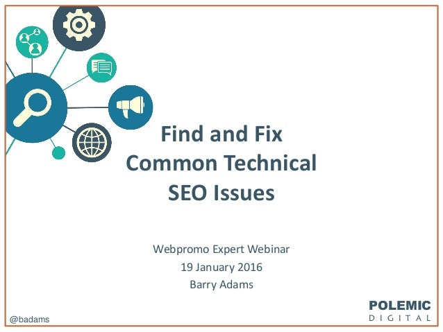POLEMIC D I G I T A L@badams Find and Fix Common Technical SEO Issues Webpromo Expert Webinar 19 January 2016 Barry Adams