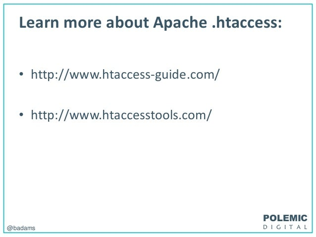 POLEMIC D I G I T A L@badams Learn more about Apache .htaccess: • http://www.htaccess-guide.com/ • http://www.htaccesstool...