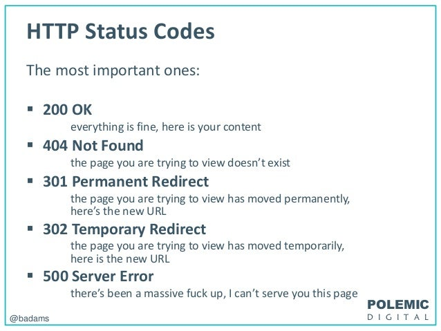 POLEMIC D I G I T A L@badams HTTP Status Codes The most important ones:  200 OK everything is fine, here is your content ...