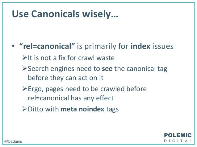 """POLEMIC D I G I T A L@badams Use Canonicals wisely… • """"rel=canonical"""" is primarily for index issues It is not a fix for c..."""