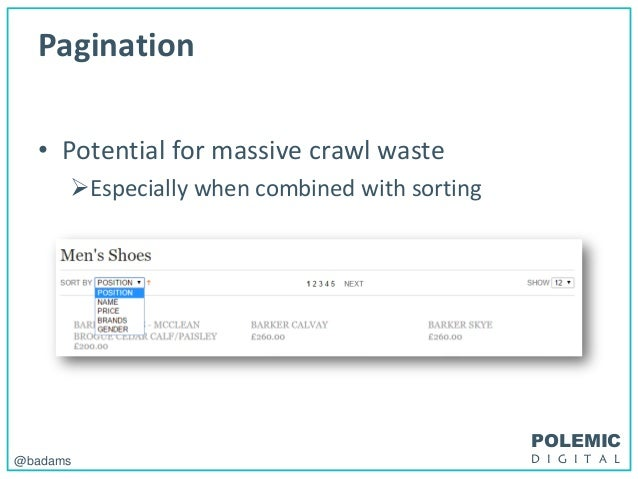 POLEMIC D I G I T A L@badams Pagination • Potential for massive crawl waste Especially when combined with sorting