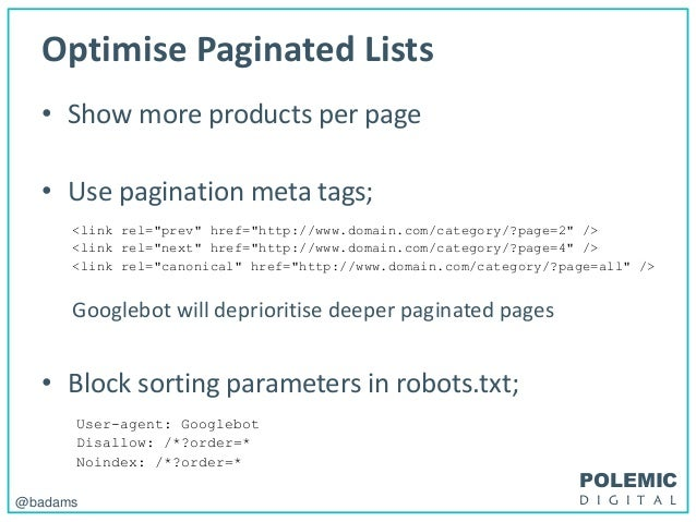 POLEMIC D I G I T A L@badams Optimise Paginated Lists • Show more products per page • Use pagination meta tags; <link rel=...
